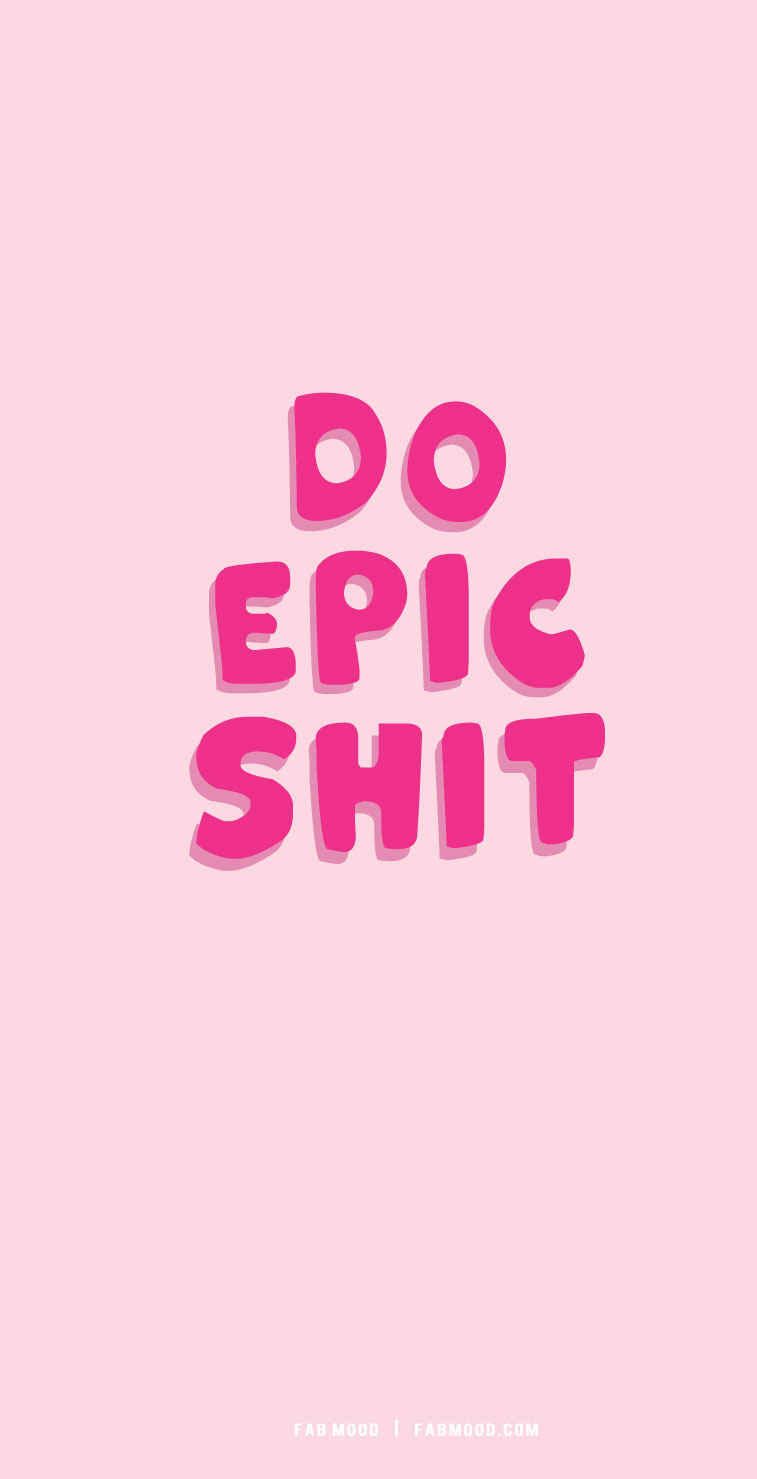 do epic shit, cute short quotes, aesthetic quotes, pink short quotes, cool short quotes, short quote aesthetics, short quote inspiration