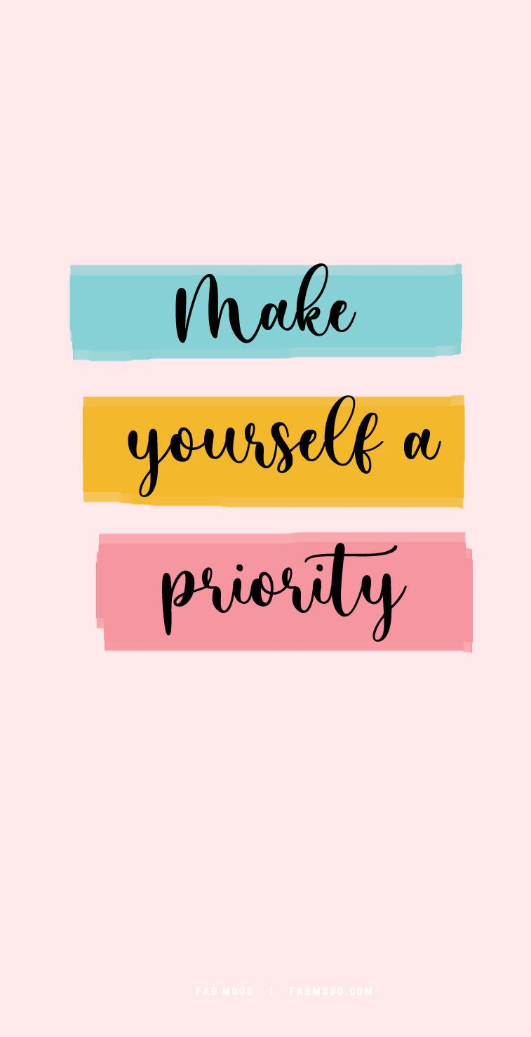 Make yourself a priority : Cute Wallpaper for Phone